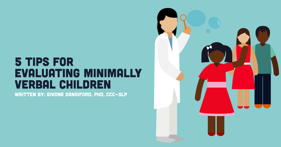 Five Tips for Evaluating Minimally Verbal Preschoolers and Children with Autism