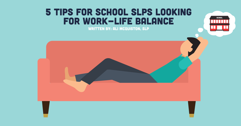 5 Tips for School SLPs Looking for Work-life Balance.png