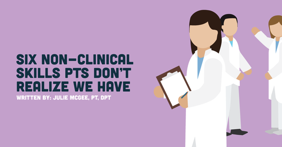6 Non-Clinical Skills PTs Don't Realize We Have