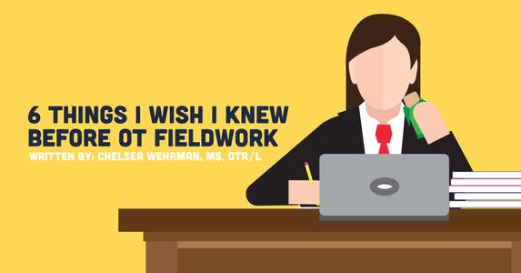 6 Things I Wish I Knew Before OT Fieldwork