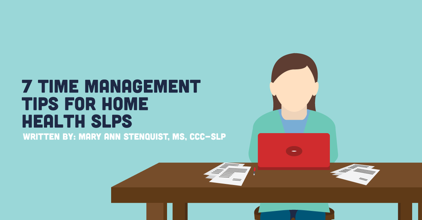 7 Time Management Tips for Home Health SLPs.png