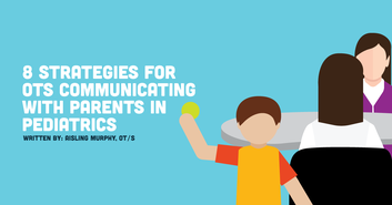 8 Strategies for OTs Communicating with Parents in Pediatrics