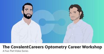 The CovalentCareers Optometry Career Workshop: A Five-Part Video Series