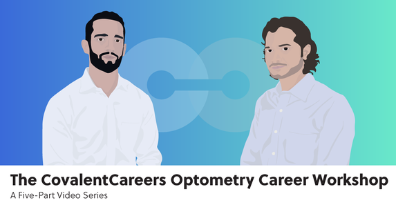 The CovalentCareers Optometry Career Workshop: A Five-Part Video Series