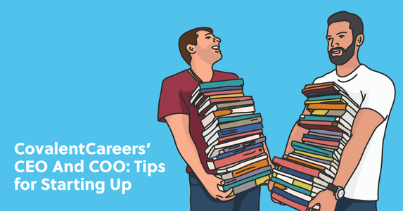 CovalentCareers' CEO and CFO: Tips for Starting Up