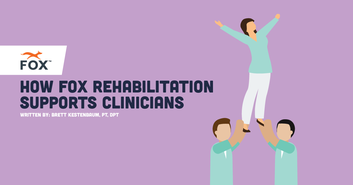 How FOX Rehabilitation Supports Clinicians