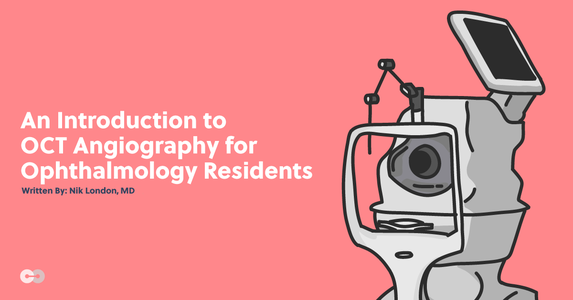 An Introduction to OCT Angiography for Ophthalmology Residents