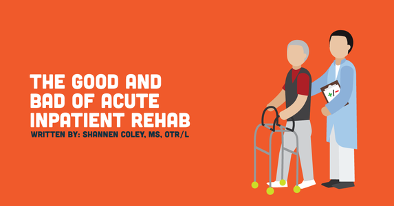 The Good and Bad of Acute Inpatient Rehab