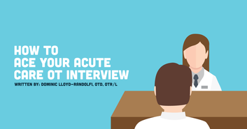 How to Ace Your Acute Care OT Interview