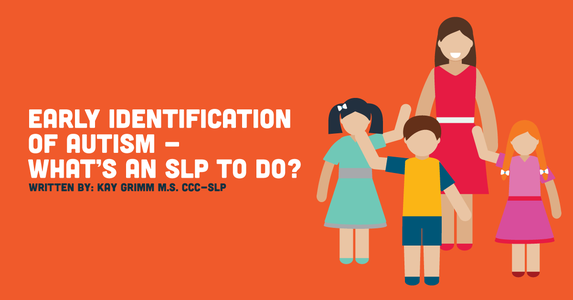 Early Identification of Autism - What's an SLP to do?