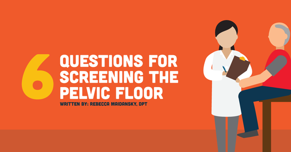 6 Questions for Screening the Pelvic Floor