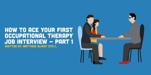 How to Ace Your First Occupational Therapy Job Interview - Part 1