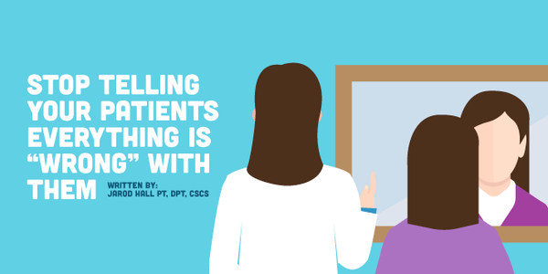 """Changing the Model of Patient Education: Stop Telling Your Patients Everything is """"Wrong"""" With Them"""