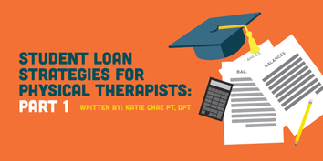 Student Loan Strategies for Physical Therapists, part 1