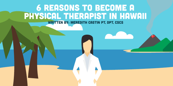 6 Reasons to Become a Physical Therapist in Hawaii