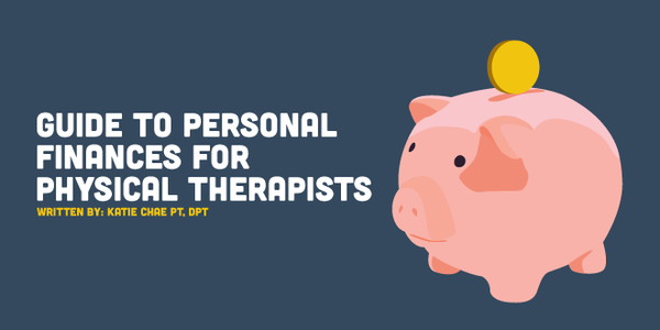 Personal Finance for Physical Therapists - The Ultimate Guide