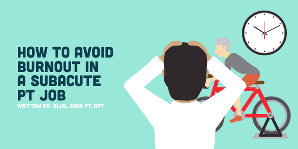 How to Avoid Burnout in a Subacute PT Job