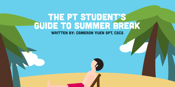 The PT Student's Guide to Summer Break