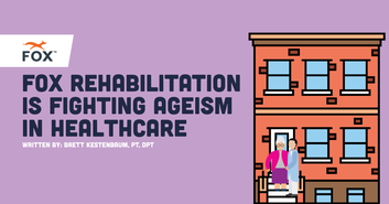 FOX Rehabilitation Is Fighting Ageism In Healthcare