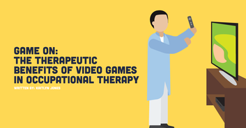 Game ON: The Therapeutic Benefits of Video Games to Occupational Therapy