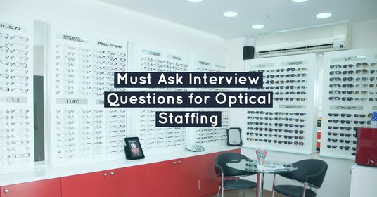 Must Ask Interview Questions for Optical Staffing