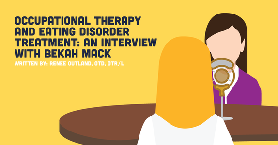 Occupational Therapy and Eating Disorder Treatment: An Interview With Bekah Mack