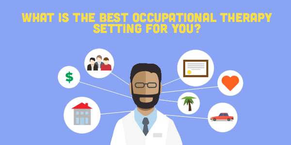 What is the Best Occupational Therapy Setting for You?