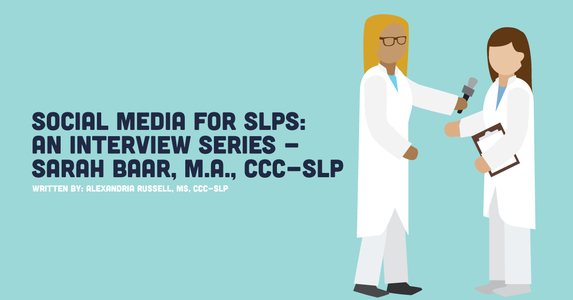 Social Media for SLPs: An Interview Series - Sarah Baar, M.A., CCC-SLP