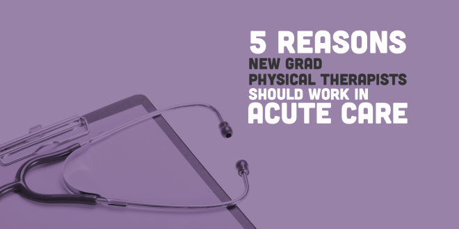 Acute Care Physical Therapy - 5 Things you Must Know