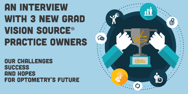An Interview with 3 New Grad Vision Source ® Practice Owners