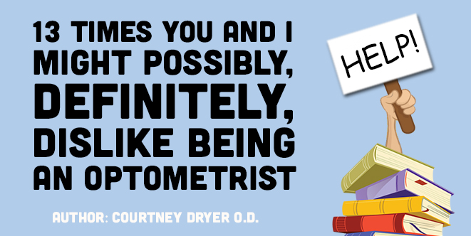 13 Times You and I Might Possibly, Definitely, Dislike Being an Optometrist