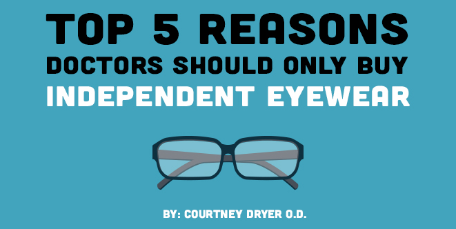 Top 5 Reasons Doctors Should Only Buy Independent Eyewear (1)