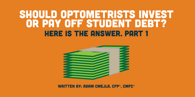 Should Optometrists Invest or Pay Off Student Debt? Here's the answer. Part I.