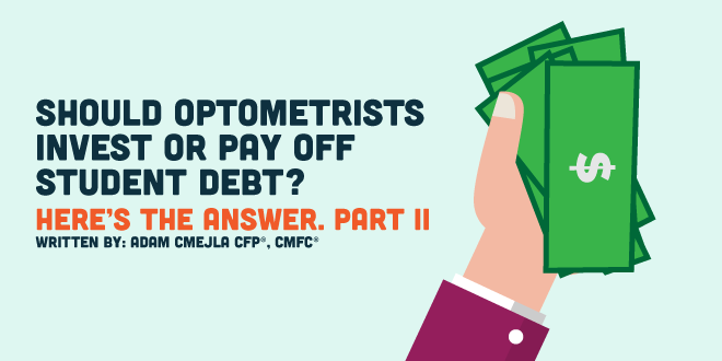 Should Optometrists Invest or Pay Off Student Debt? Here's the answer. Part II.