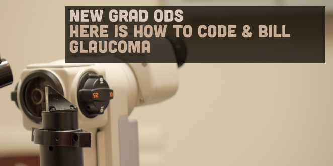 New Grad ODs, Here is How to Code and Bill Glaucoma