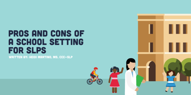 the pros and cons school-based SLP