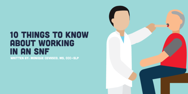 10 Things SLPs Should Know About Working In A Skilled Nursing Facility SLP