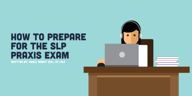 how to prepare for the slp praxis exam