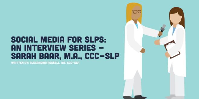 Social Media for SLPs: Interview Sarah Baar MA CCC-SLP