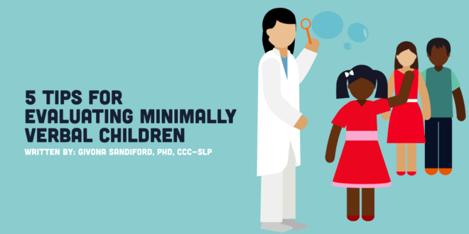 5 tips for evaluating minimally verbal preschoolers and children with autism
