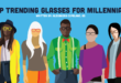 Top Trending Glasses for Millennials